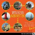 Walking Manhattan: 30 Strolls Exploring Cultural Treasures, Entertainment Centers, and Historical Sites in the Heart of New York City (Walking)