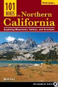 101 Hikes in Northern California: Exploring Mountains, Valley, and Seashore (101 Hikes)