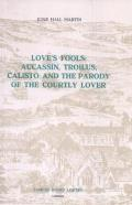 Love's Fools: Aucassin, Troilus, Calisto and the Parody of the Courtly Lover
