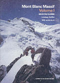 Mont Blanc Massif Volume 1 Selected Climbs