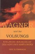 Wagner and the Volsungs: Icelandic Sources of Der Ring Des Nibelungen