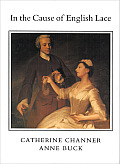In the Cause of English Lace The Life & Work of Catherine C Channer 1874 1949