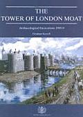 The Tower of London Moat: Archaeological Excavations 1995-9