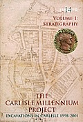 The Carlisle Millennium Project, Volume 1: Excavations in Carlisle, 1998-2001: The Stratigraphy