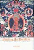 Meeting The Buddhas A Guide To Buddhas Bodh