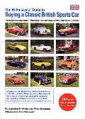 Enthusiasts' Guide To Buying a Classic British Sports Car: the Major Manufacturers' Models Launched Between 1945 and the Early 1980S