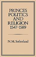 Princes, Politics and Religion, 1547-1589