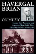 Havergal Brian on Music: Volume Two: European and American Music in His Time