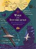 Wake of the Invercauld: Shipwrecked in the Sub-Antarctic: A Great Granddaughter's Pilgrimage