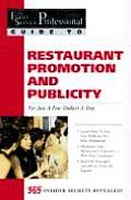 Promoting & Generating Publicity for Your Restaurant for Just a Few Dollars a Day: 365 Secrets Revealed