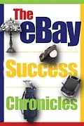 The Ebay Success Chronicles: Secrets and Techniques Ebay Power Sellers Use Every Day to Make Millions