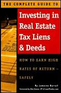 Complete Guide to Investing in Real Estate Tax Liens & Deeds How to Earn High Rates of Return Safely