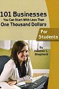 101 Businesses You Can Start With Less Than One Thousand Dollars: for Students (07 Edition)