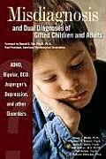 Misdiagnosis & Dual Diagnoses of Gifted Children & Adults ADHD Bipolar Ocd Aspergers Depression & Other Disorders