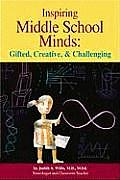 Inspiring Middle School Minds: Gifted, Creative, and Challenging; Brain- And Research-Based Strategies to Enhance Learning for Gifted Students