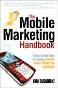 Mobile Marketing Handbook A Step By Step Guide to Creating Dynamic Mobile Marketing Campaigns