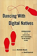 Dancing with Digital Natives Staying in Step with the Generation Thats Transforming the Way Business Is Done