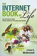 The Internet book of life; use the web to grow richer, smarter, healthier, and happier