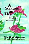 Soprano on Her Head Right Side Up Reflections on Life & Other Performances