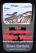 Thousand-Mile War: World War II in Alaska & the Aleutians