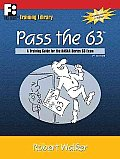 Pass the 63 a Training Guide for the Nasaa Series 63 Exam 3RD Edition