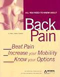 All You Need to Know about Back Pain: Beat Pain, Increase Mobility and Know Your Options