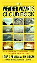 The Weather Wizard's Cloud Book: A Unique Way to Predict the Weather Accurately and Easily by Reading the Clouds Cover