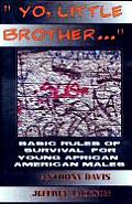 Yo, Little Brother . . .: Basic Rules of Survival for Young African American Males