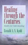 Healing Through the Centuries Models for Understanding