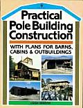 Practical Pole Building Construction With Plans for Barns Cabins & Outbuildings