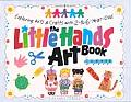 Little Hands Art Book Exploring Arts & Crafts with 2 To 6 Year Olds