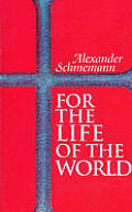 For The Life Of The World Sacraments & Orthodoxy