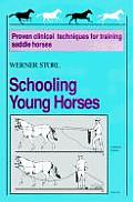 Schooling Young Horses: Proven Clinical Techniques for Training Saddle Horses