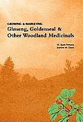 Growing & Marketing Ginsing Goldenseal & Other Woodland Medicinals