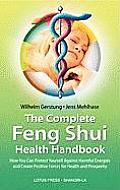 The Complete Feng Shui Health Handbook: How You Can Protect Yourself Against Harmful Energies and Create Positive Forces for Health and Prosperity