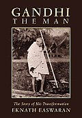 Gandhi the Man The Story of His Transformation