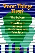 Worst Things First: The Debate Over Risk-Based National Environmental Priorities