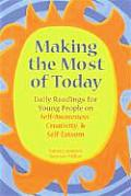 Making the Most of Today Daily Readings for Young People on Self Awareness Creativity & Self Esteem
