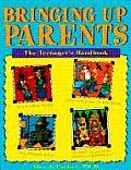 Bringing Up Parents The Teenagers Handbook