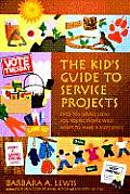 Kids Guide to Service Projects Over 500 Service Ideas for Young People Who Want to Make a Difference