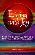 Living with Joy Keys to Personal Power & Spiritual Transformation