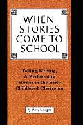 When Stories Come to School: Telling, Writing, and Performing Stories in the Early Childhood Classroom