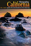 Photographing California Volume 1 North A Guide to the Natural Landmarks of the Golden State