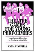 Theatre Games for Young Performers : Improvisations and Exercises for Developing Acting Skills (85 Edition) Cover