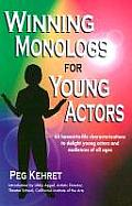 Winning Monologs for Young Actors 65 Honest To Life Characteriation to Delight Young Actors & Audiences of All Ages