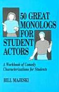 50 Great Monologs for Student Actors A Workbook of Comedy Characterizations for Students