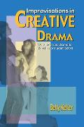 Improvisations in Creative Drama A Program of Workshops & Dramatic Sketches for Students