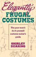Elegantly Frugal Costumes The Poor Mans Do It Yourself Costume Makers Guide