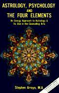 Astrology Psychology & the Four Elements An Energy Approach to Astrology & Its Use in the Counseling Arts