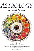 Astrology a Cosmic Science The Classic Work on Spiritual Astrology